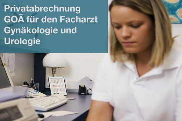 Privatabrechnung GOÄ für den Facharzt (Gynäkologie und Urologie)